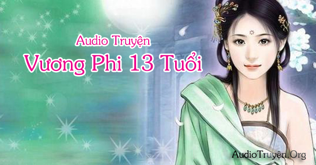 Truyện Audio Vương Phi 13 Tuổi