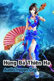 Truyện Audio Hùng Bá Thiên Hạ